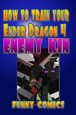 How To Train Your Ender Dragon 4: Enemy Kin (Minecraft Books For Kids)