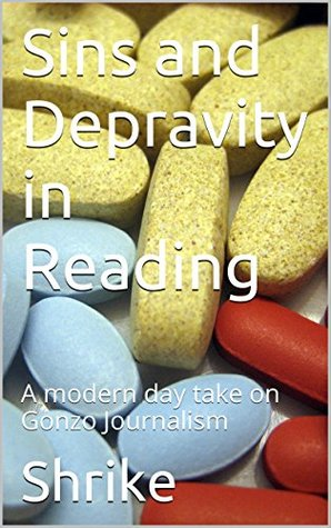 Sins and Depravity in Reading: A modern day take on Gonzo Journalism