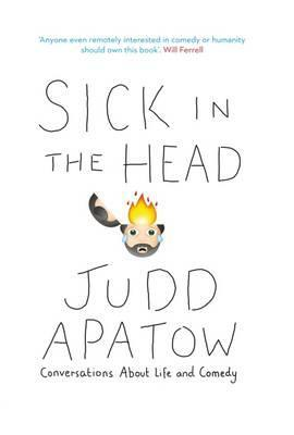 Sick in the Head: Conversations About Life and Comedy par Judd Apatow