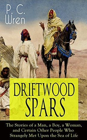 DRIFTWOOD SPARS - The Stories of a Man, a Boy, a Woman, and Certain Other People Who Strangely Met Upon the Sea of Life: Adventure Classic from the Author ... Port o' Missing Men & The Young Stagers