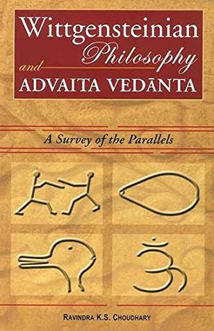 Wittgensteinian Philosophy and Advaita Vedanta: A Survey of the Parallels