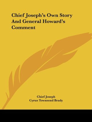 Chief Joseph's Own Story and General Howard's Comment