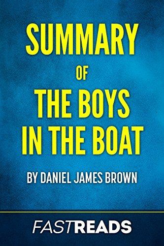 Summary of The Boys in the Boat: by Daniel James Brown   Includes Key Takeaways and Analysis