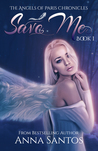 Save Me (The Angels of Paris Chronicles Book 1)