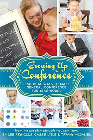 Growing Up with Conference: Practical Ways to Make General Conference Fun Year-round