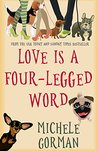 Love is a Four-Legged Word: A comedy about good friends, bad dogs and fresh starts