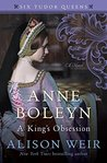 Anne Boleyn: A King's Obsession (Six Tudor Queens #2)