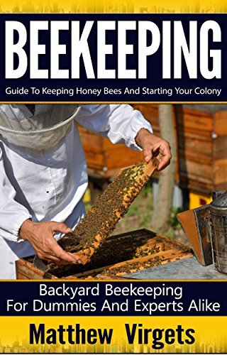 Beekeeping: Guide to Keeping Honey Bees and Starting Your Colony: Backyard Beekeeping for Dummies and Experts Alike