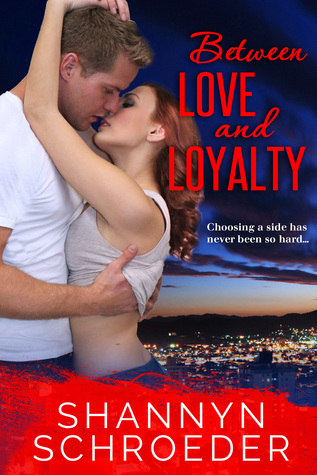 Between Love and Loyalty by Shannyn Schroeder