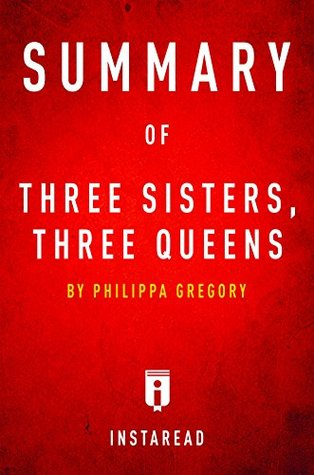 Summary of Three Sisters, Three Queens: by Philippa Gregory | Includes Analysis