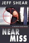 Near Miss: A spy, a terrorist, a nuclear attack (A Jackson Guild Book)