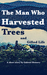 The Man Who Harvested Trees...