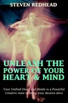 Unleash The Power of Your Heart and Mind: Your Unified Heart and Mind is a Powerful Creative State to Bring Your Desires Alive