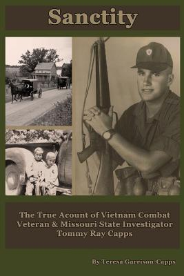 Sanctity: The True Account of Vietnam Combat Veteran & Missouri State Investigator Tommy Ray Capps
