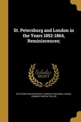St. Petersburg and London in the Years 1852-1864, Reminiscences;