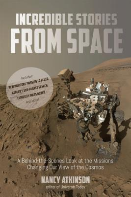 The Incredible Stories From Space by Nancy Atkinson