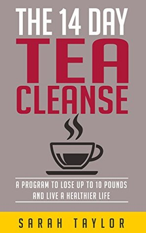 Tea Cleanse: The 14 Day Tea Cleanse Diet For Beginners (Tea Cleanse Diet, For Beginners, Cookbook, For Weight Loss, Reset, Detox)