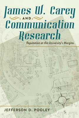 James W. Carey and Communication Research: Reputation at the University S Margins