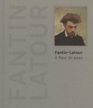 Fantin-Latour - A fleur de peau