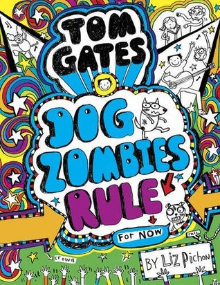Tom Gates 11 DogZombies Rule For Now By Liz Pichon