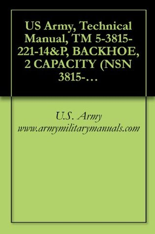 US Army, Technical Manual, TM 5-3815-221-14&P, Backhoe, 2 Capacity (NSN 3815-01-153-1867), Military Manuals