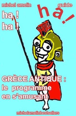 GRECE ANTIQUE : le Programme en s'amusant (Ha ! Ha ! Ha ! t. 17)