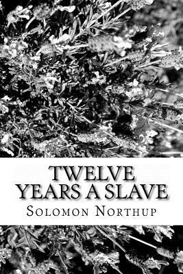 Twelve Years a Slave: Solomon Northup Was Drugged, Kidnapped, and Sold Into Slavery ( Real Story Books ) ( History of the United States ) ( Afrcan Amercan )I