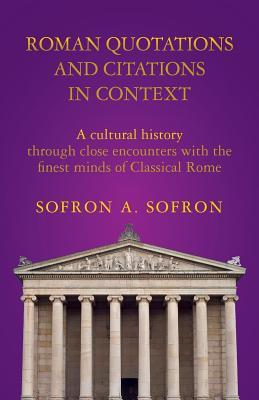 Roman Quotations and Citations in Context: A Cultural History Through Close Encounters with the Finest Minds of Classical Rome