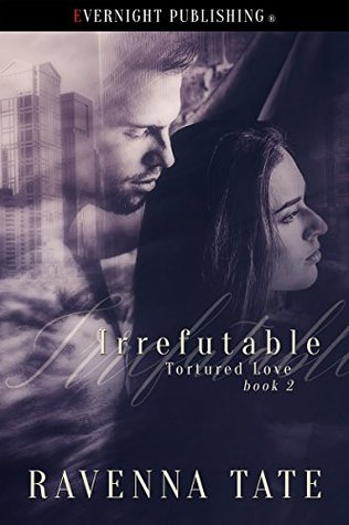 Irrefutable (Tortured Love Book 2) by Ravenna Tate