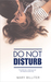 Do Not Disturb by Mary Billiter