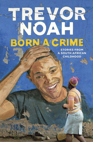 Born a Crime: Stories From a South African Childhood (Kindle Edition)