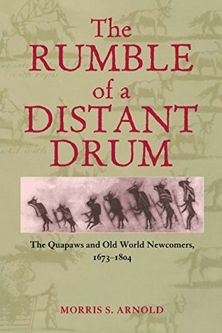 The Rumble of a Distant Drum: The Quapaws and Old World Newcomers, 1673-1804