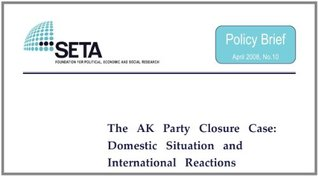 The AK Party Closure Case: Domestic Situation and International Reactions (SETA Policy Briefs Book 10)