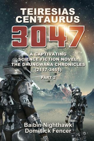 Teiresias Centaurus 3047. The Dhungwana Chronicles (2117 - 3451). Part 2.