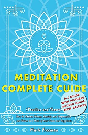 Meditation Complete Guide: How to Relieve Stress, Anxiety and Depression and Return to a State of Inner Peace and Happiness