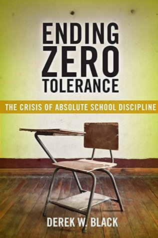 Ending Zero Tolerance: The Crisis of Absolute School Discipline