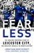 Fearless: How Leicester City Shook the Premier League, and What it Means for Sport