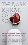 The Dark Knight of the Soul: A story of betrayel, deception and murder. All in the name of LOVE!