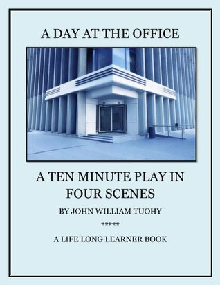 A Day at the Office: A ten minute play in four scenes