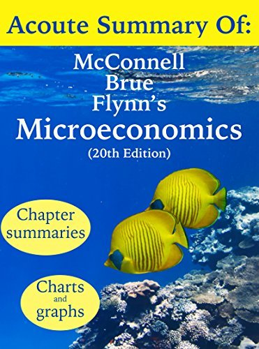 Acoute Summary of McConnell Brue and Flynn's Microeconomics: Principles, Problems, and Policies (20th edition)