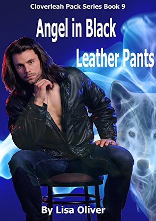 Angel in Black Leather Pants(Cloverleah Pack 9) - Lisa Oliver