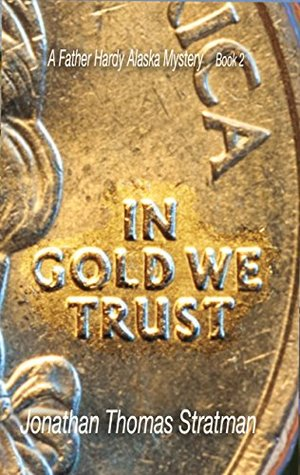In Gold We Trust (Father Hardy Alaska Mystery #2)