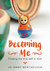 Becoming Me: Finding My Tru...