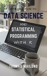Introduction to Data Science and Statistical Programming in R by Thomas Mailund