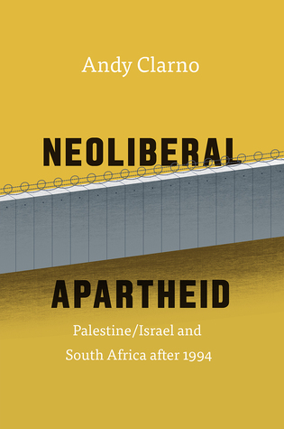 Neoliberal Apartheid: Palestine/Israel and South Africa after 1994