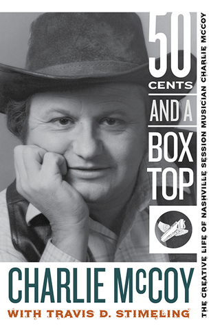 Fifty Cents and a Box Top: The Creative Life of Nashville Session Musician Charlie McCoy