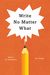 Write No Matter What by Joli Jensen