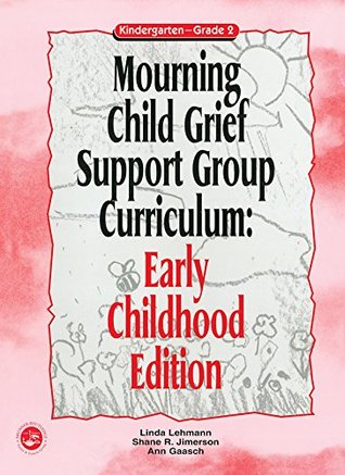 Mourning Child Grief Support Group Curriculum: Early Childhood Edition: Kindergarten - Grade 2: Early Childhood Edition Grades K-2