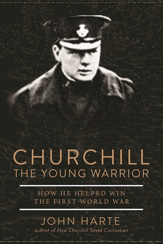 Churchill - The Young Warrior, 1914-1918: From World War I to the First Lord of the Admiralty