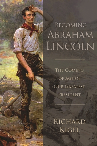 Becoming Abraham Lincoln: The Coming of Age of Our Greatest President